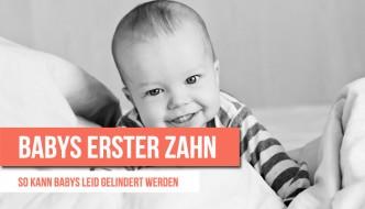 Babys erster Zahn – Wann – Anzeichen & Pflege