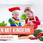 Kochen mit Kindern – einfache und lustige Rezepte