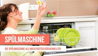 Die Spülmaschine als wichtigster Küchenhelfer