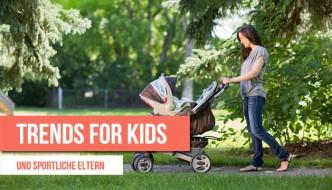 Trends for Kids – und sportliche Eltern