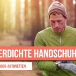 Wasserdichte Handschuhe eignen sich besonders für Outdoor-Aktivitäten