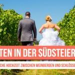 Heiraten in der Südsteiermark: Hochzeit im Weingarten Österreichs
